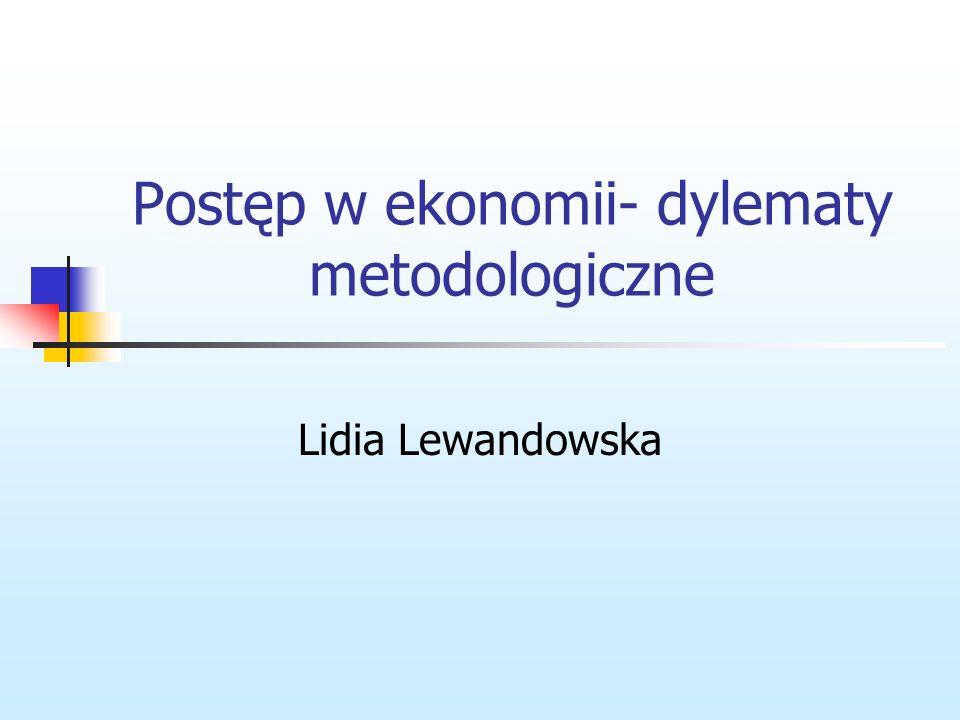 Pytania do dyskusji: W jaki sposób ekonomiści postrzegają obecność problemów metodologicznych w swej dyscyplinie.