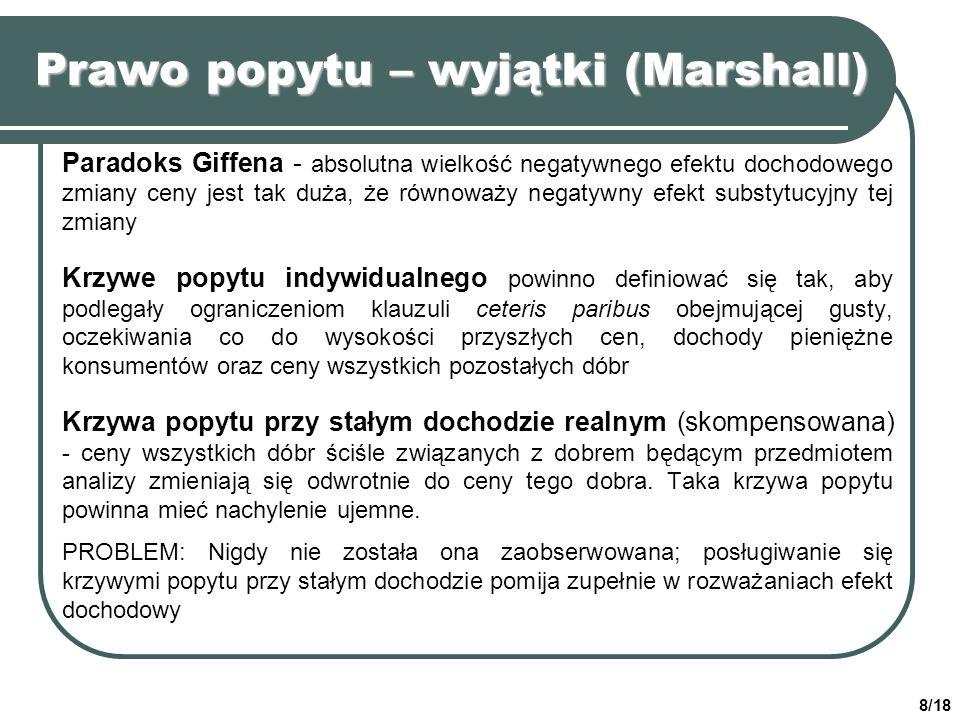 8/18 Prawo popytu – wyjątki (Marshall) Paradoks Giffena - absolutna wielkość negatywnego efektu dochodowego zmiany ceny jest tak duża, że równoważy ne