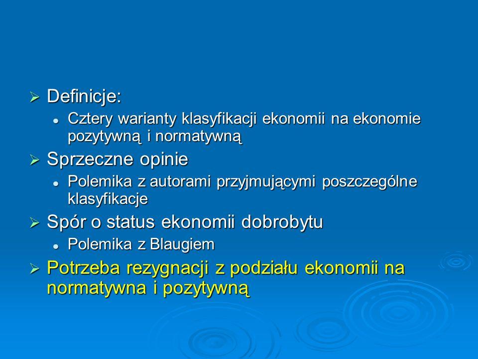 Definicje: Definicje: Cztery warianty klasyfikacji ekonomii na ekonomie pozytywną i normatywną Cztery warianty klasyfikacji ekonomii na ekonomie pozyt