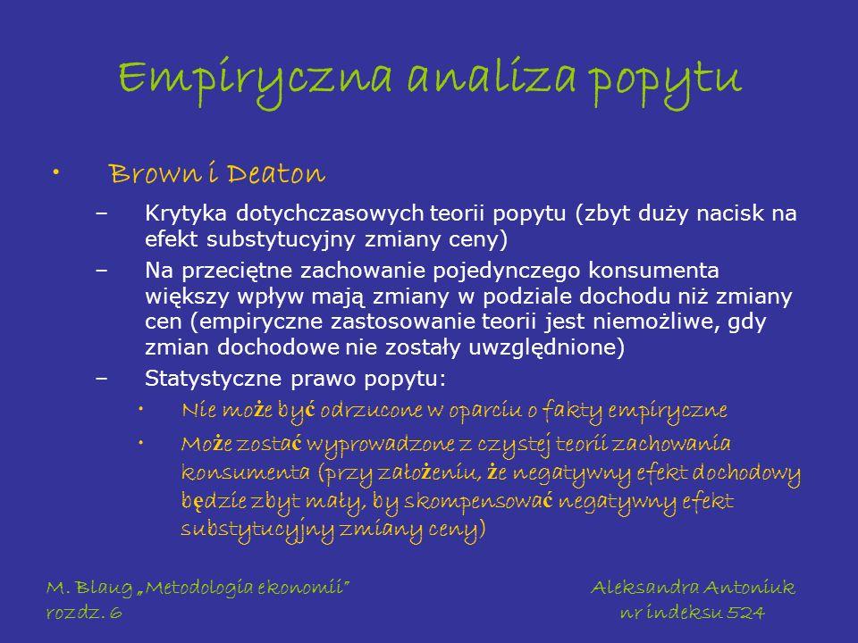 M. Blaug Metodologia ekonomii rozdz. 6 Aleksandra Antoniuk nr indeksu 524 Empiryczna analiza popytu Brown i Deaton –Krytyka dotychczasowych teorii pop