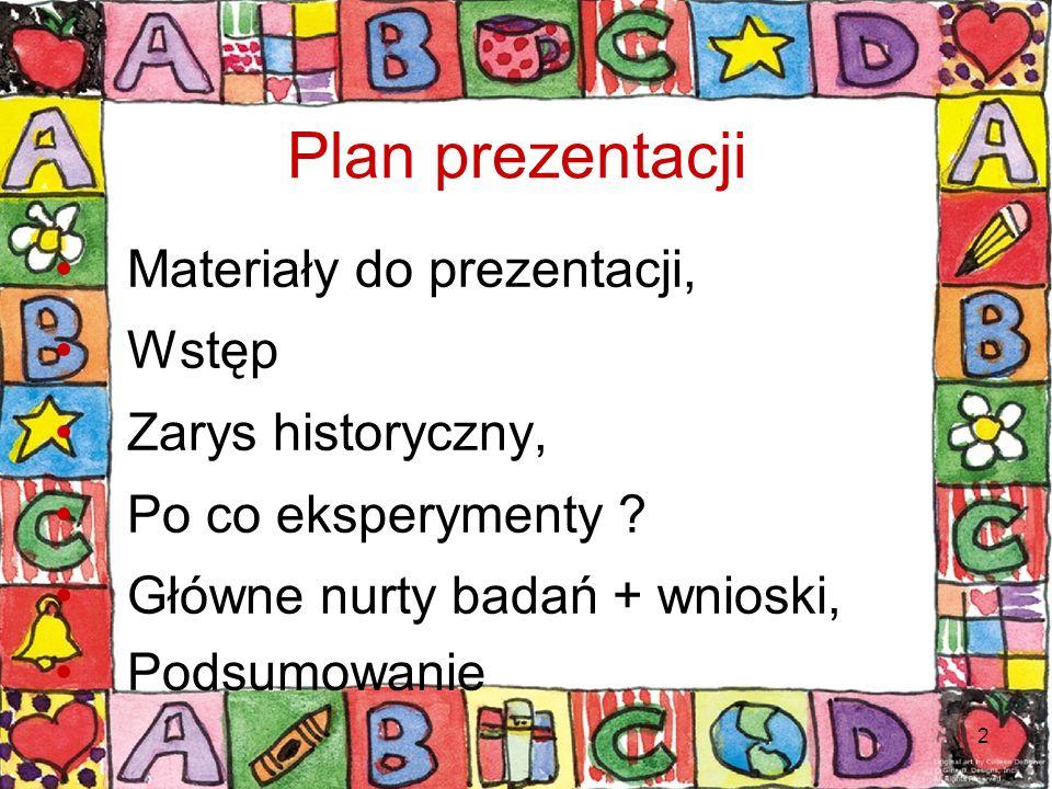 2 Plan prezentacji Materiały do prezentacji, Wstęp Zarys historyczny, Po co eksperymenty ? Główne nurty badań + wnioski, Podsumowanie