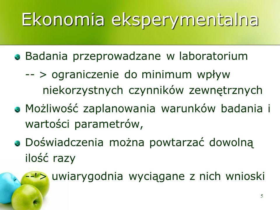 5 Ekonomia eksperymentalna Badania przeprowadzane w laboratorium -- > ograniczenie do minimum wpływ niekorzystnych czynników zewnętrznych Możliwość za