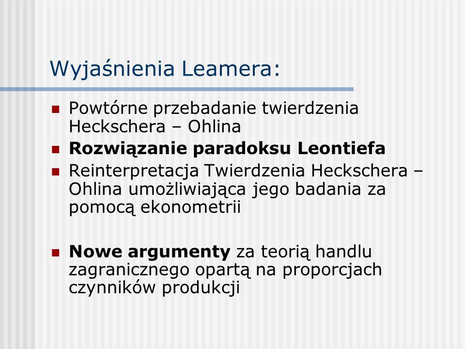 Wyjaśnienia Leamera: Powtórne przebadanie twierdzenia Heckschera – Ohlina Rozwiązanie paradoksu Leontiefa Reinterpretacja Twierdzenia Heckschera – Ohl