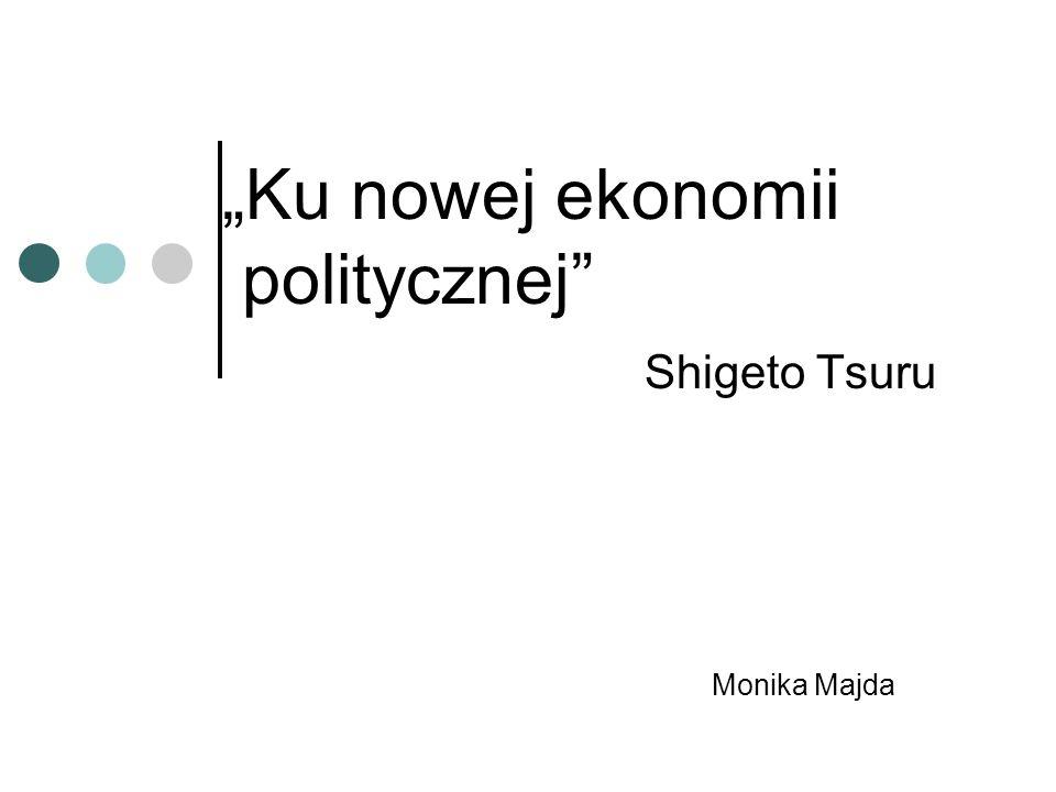 Ku nowej ekonomii politycznej Shigeto Tsuru Monika Majda