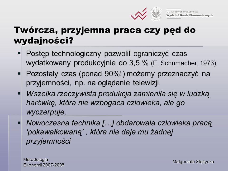 Metodologia Ekonomii 2007/2008 Małgorzata Stężycka Twórcza, przyjemna praca czy pęd do wydajności? Postęp technologiczny pozwolił ograniczyć czas wyda