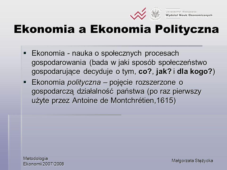 Metodologia Ekonomii 2007/2008 Małgorzata Stężycka Ekonomia a Ekonomia Polityczna Ekonomia - nauka o społecznych procesach gospodarowania (bada w jaki