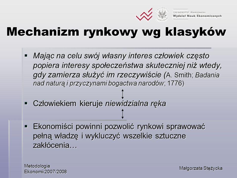 Metodologia Ekonomii 2007/2008 Małgorzata Stężycka Mechanizm rynkowy wg klasyków Mając na celu swój własny interes człowiek często popiera interesy sp