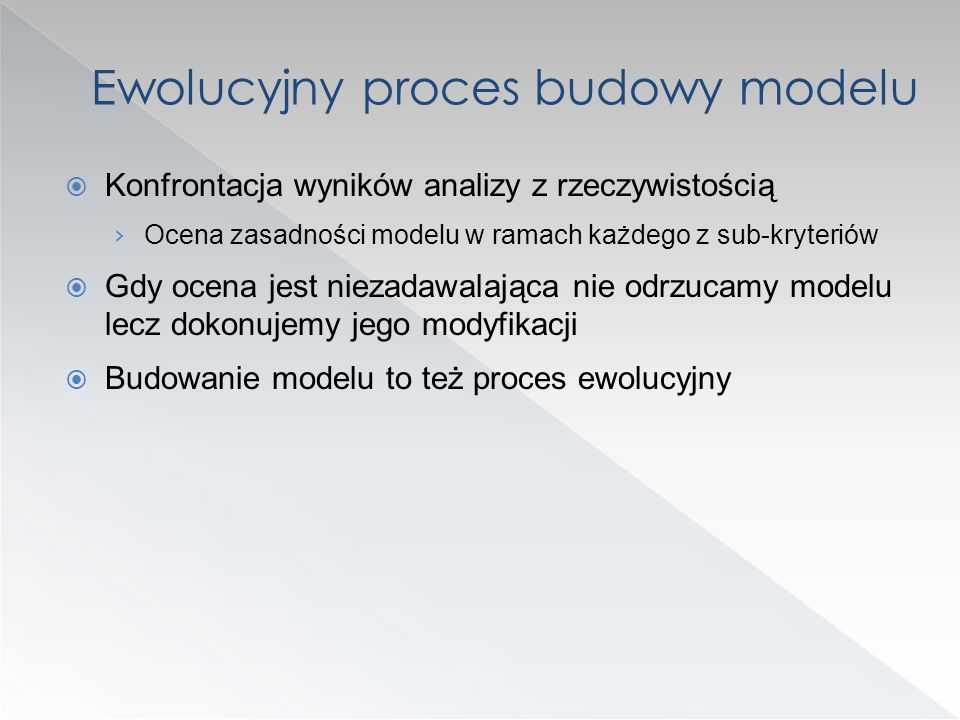 Konfrontacja wyników analizy z rzeczywistością Ocena zasadności modelu w ramach każdego z sub-kryteriów Gdy ocena jest niezadawalająca nie odrzucamy m