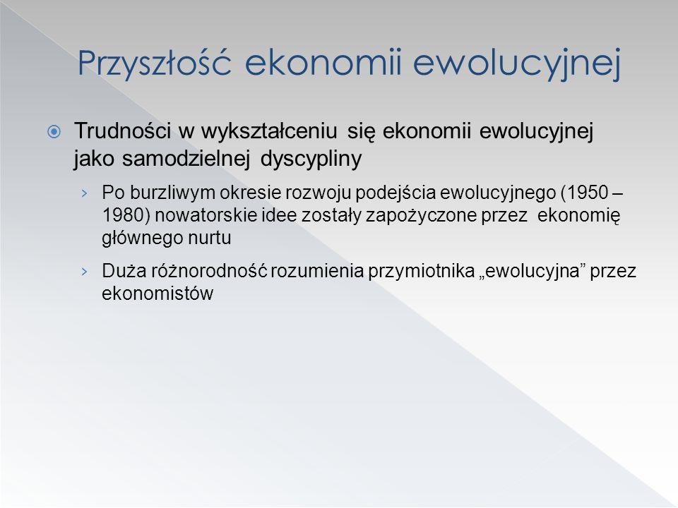Trudności w wykształceniu się ekonomii ewolucyjnej jako samodzielnej dyscypliny Po burzliwym okresie rozwoju podejścia ewolucyjnego (1950 – 1980) nowa