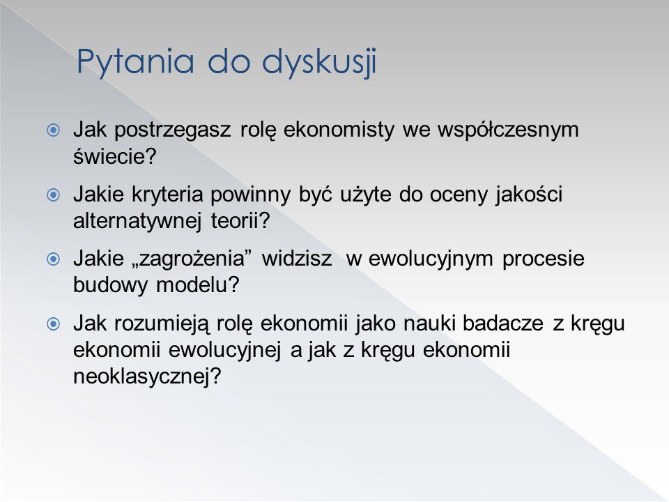 Jak postrzegasz rolę ekonomisty we współczesnym świecie? Jakie kryteria powinny być użyte do oceny jakości alternatywnej teorii? Jakie zagrożenia widz