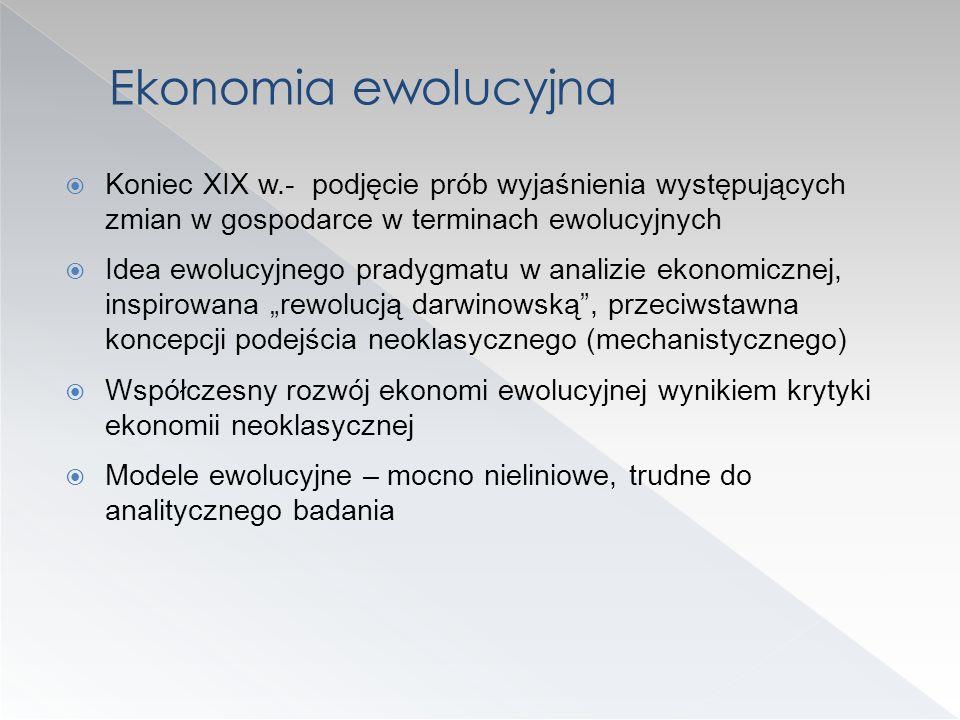 Koniec XIX w.- podjęcie prób wyjaśnienia występujących zmian w gospodarce w terminach ewolucyjnych Idea ewolucyjnego pradygmatu w analizie ekonomiczne