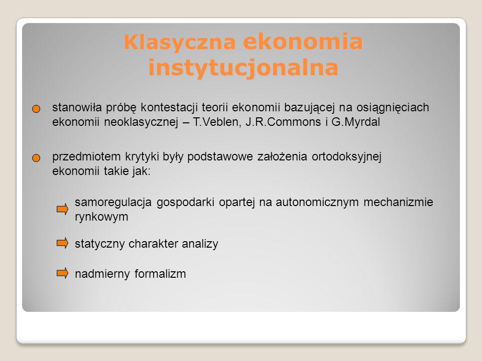 Klasyczna ekonomia instytucjonalna stanowiła próbę kontestacji teorii ekonomii bazującej na osiągnięciach ekonomii neoklasycznej – T.Veblen, J.R.Commo