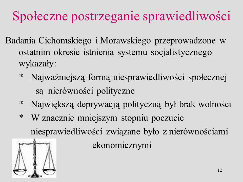 12 Społeczne postrzeganie sprawiedliwości Badania Cichomskiego i Morawskiego przeprowadzone w ostatnim okresie istnienia systemu socjalistycznego wyka