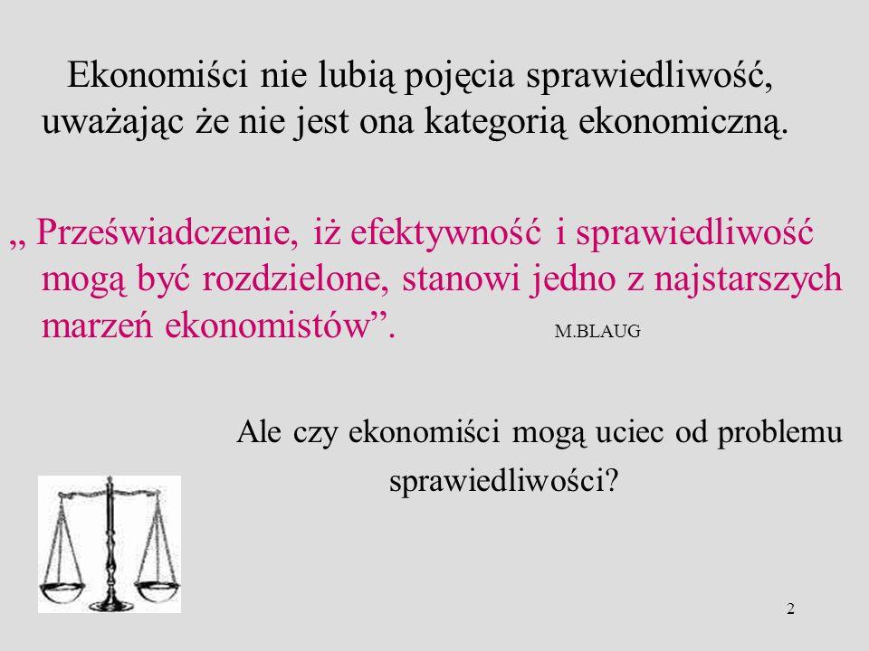 2 Ekonomiści nie lubią pojęcia sprawiedliwość, uważając że nie jest ona kategorią ekonomiczną. Przeświadczenie, iż efektywność i sprawiedliwość mogą b