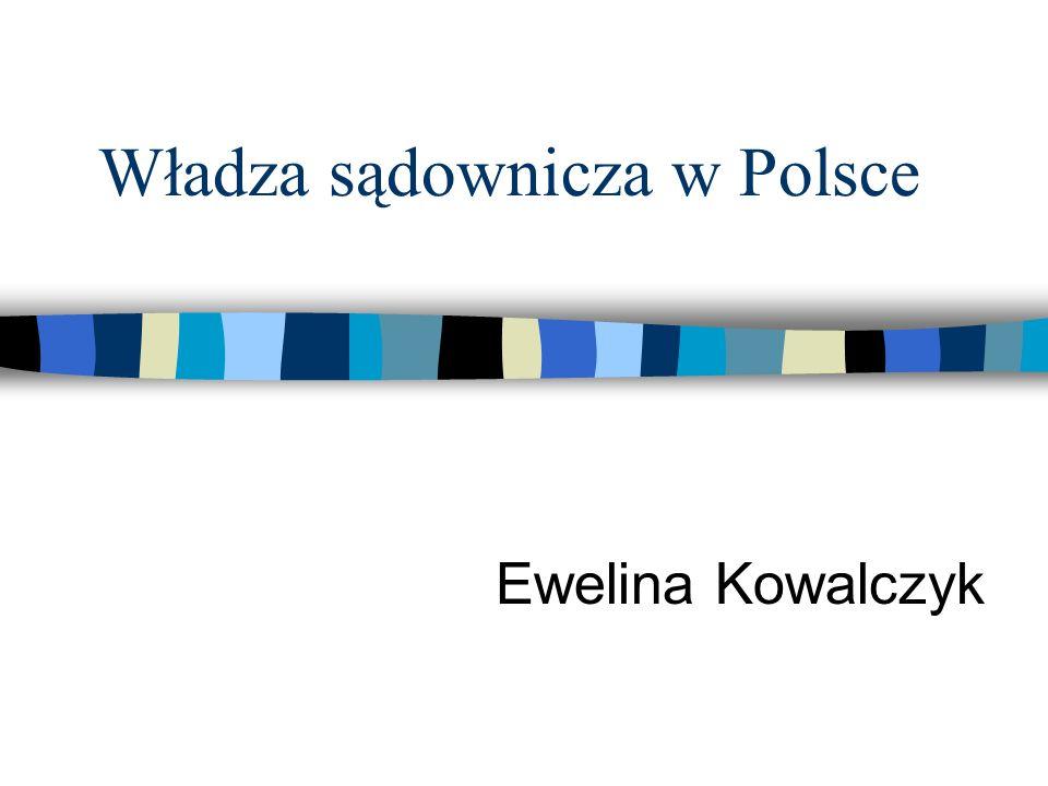 Władza sądownicza w Polsce Ewelina Kowalczyk