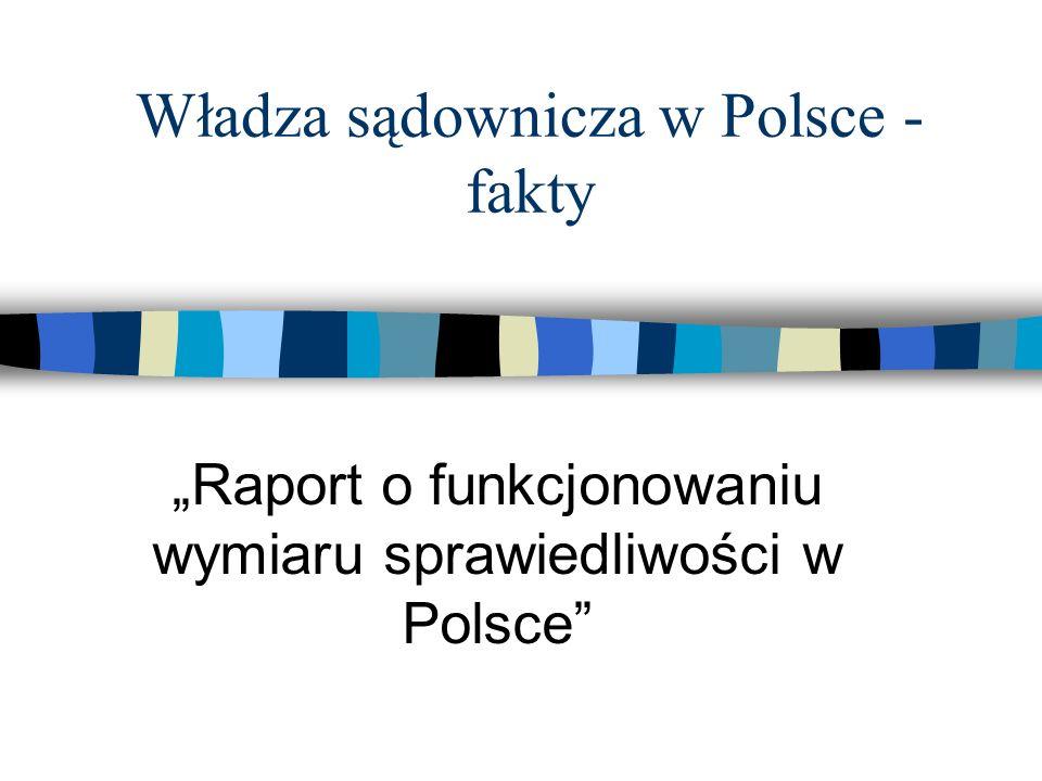 Władza sądownicza w Polsce - fakty Raport o funkcjonowaniu wymiaru sprawiedliwości w Polsce