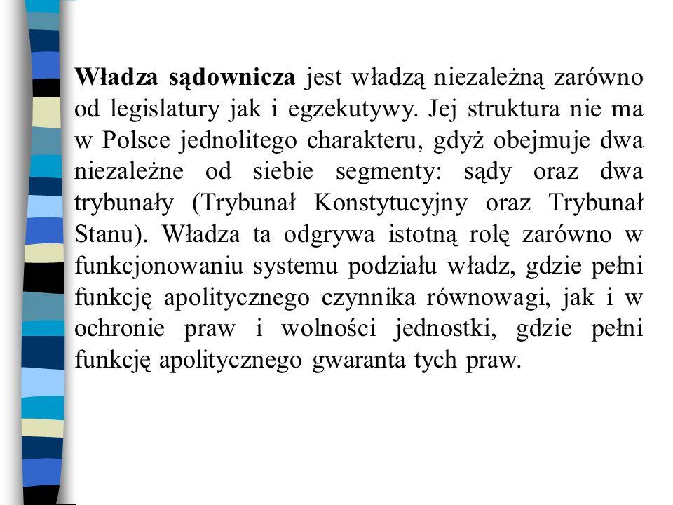 Władza sądownicza jest władzą niezależną zarówno od legislatury jak i egzekutywy. Jej struktura nie ma w Polsce jednolitego charakteru, gdyż obejmuje