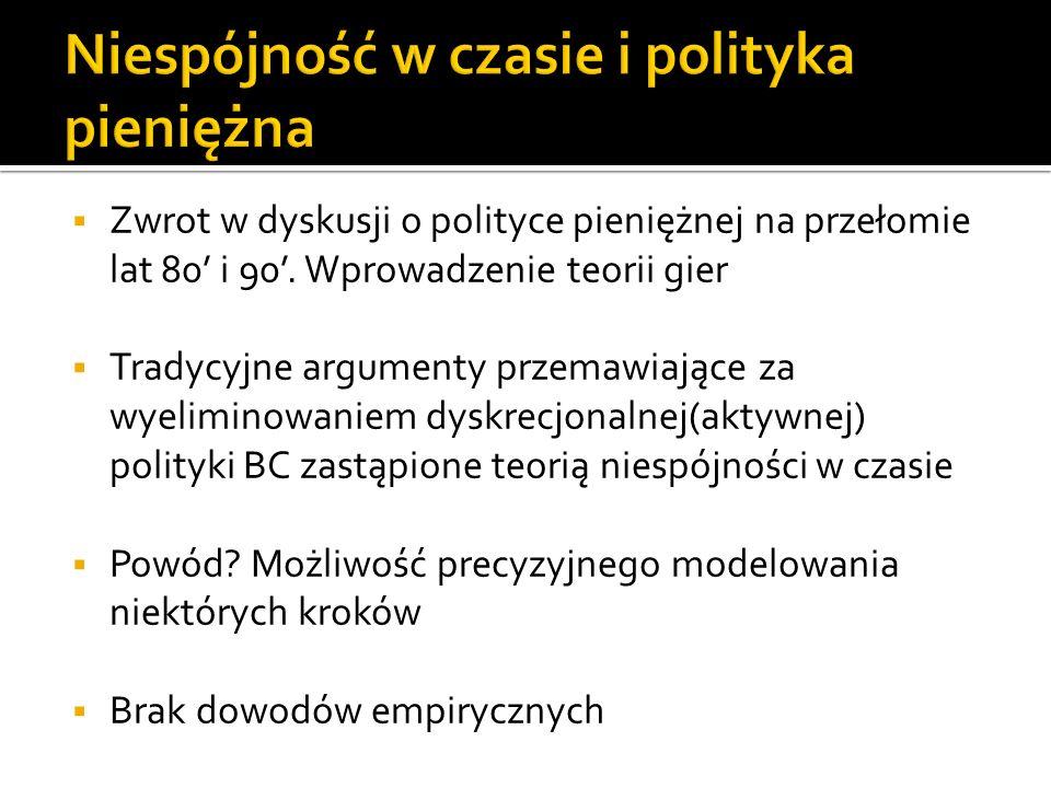 Zwrot w dyskusji o polityce pieniężnej na przełomie lat 80 i 90. Wprowadzenie teorii gier Tradycyjne argumenty przemawiające za wyeliminowaniem dyskre
