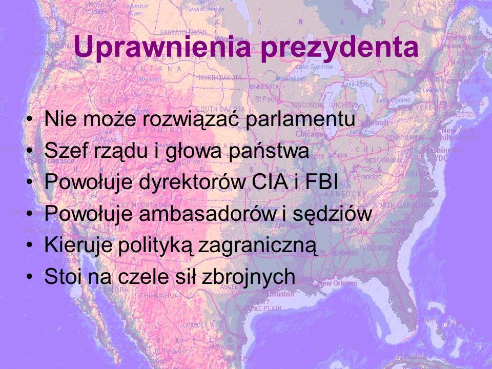 Uprawnienia prezydenta Nie może rozwiązać parlamentu Szef rządu i głowa państwa Powołuje dyrektorów CIA i FBI Powołuje ambasadorów i sędziów Kieruje polityką zagraniczną Stoi na czele sił zbrojnych