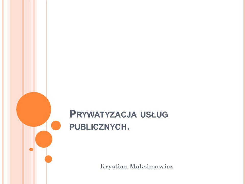 P RYWATYZACJA USŁUG PUBLICZNYCH. Krystian Maksimowicz