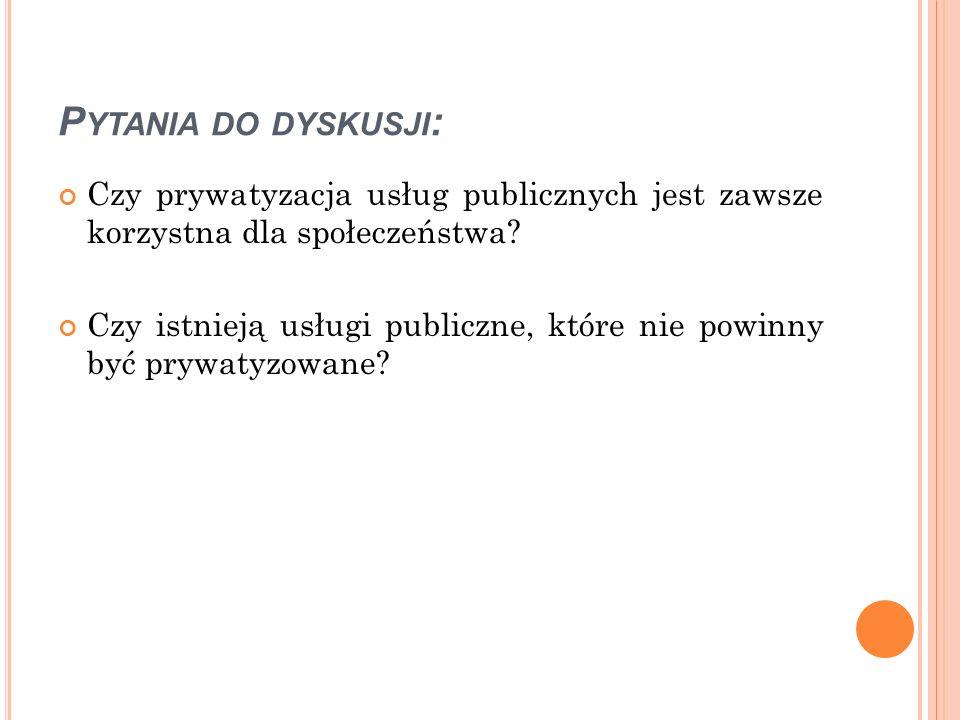 P YTANIA DO DYSKUSJI : Czy prywatyzacja usług publicznych jest zawsze korzystna dla społeczeństwa? Czy istnieją usługi publiczne, które nie powinny by