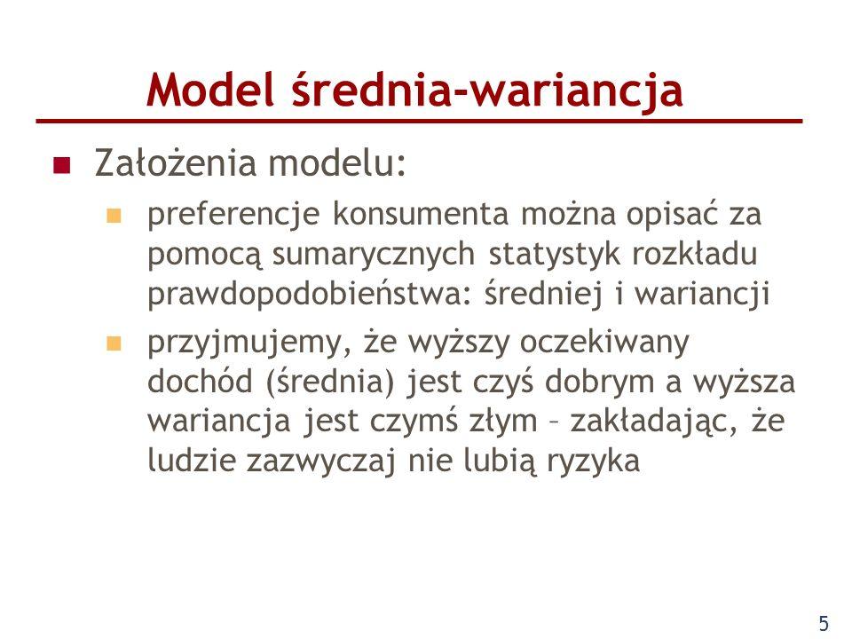 5 Model średnia-wariancja Założenia modelu: preferencje konsumenta można opisać za pomocą sumarycznych statystyk rozkładu prawdopodobieństwa: średniej