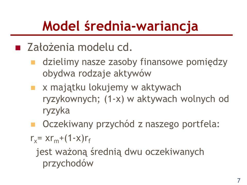 7 Model średnia-wariancja Założenia modelu cd. dzielimy nasze zasoby finansowe pomiędzy obydwa rodzaje aktywów x majątku lokujemy w aktywach ryzykowny