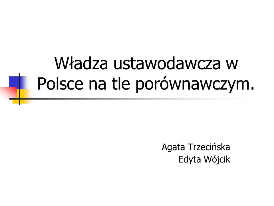 Władza ustawodawcza w Polsce na tle porównawczym. Agata Trzecińska Edyta Wójcik