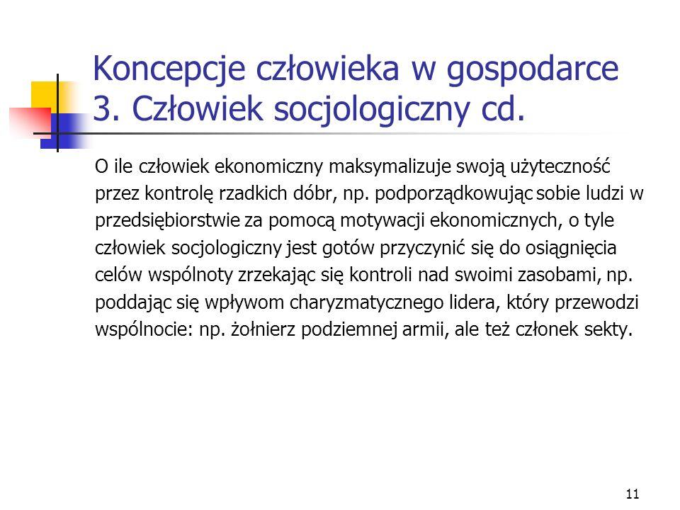10 Koncepcje człowieka w gospodarce 3. Człowiek socjologiczny Jest to najczęściej bohater zbiorowy (kolektywny): grupa społeczna, wspólnota, wielka zb