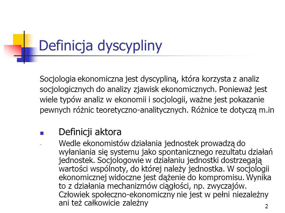 2 Definicja dyscypliny Socjologia ekonomiczna jest dyscypliną, która korzysta z analiz socjologicznych do analizy zjawisk ekonomicznych.