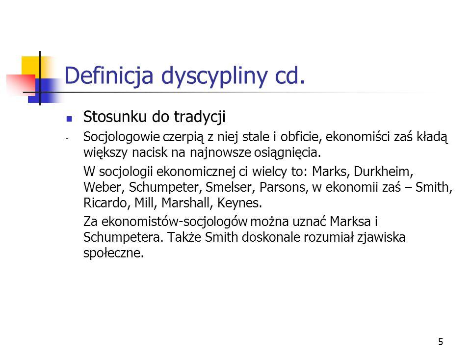 4 Definicja dyscypliny cd. Pojmowanie wzajemnych związków ekonomii i społeczeństwa - Dla socjologów ekonomia jest po prostu częścią społeczeństwa i fo