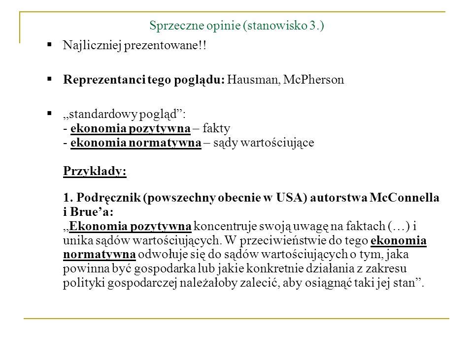 Sprzeczne opinie (stanowisko 3.) Najliczniej prezentowane!! Reprezentanci tego poglądu: Hausman, McPherson standardowy pogląd: - ekonomia pozytywna –