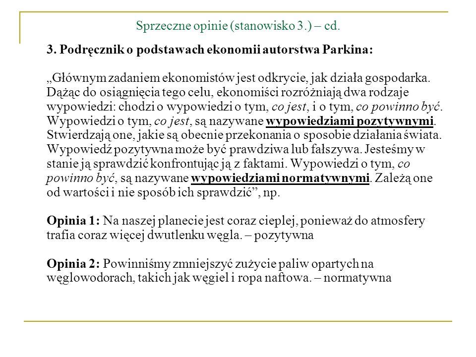 Sprzeczne opinie (stanowisko 3.) – cd. 3. Podręcznik o podstawach ekonomii autorstwa Parkina: Głównym zadaniem ekonomistów jest odkrycie, jak działa g