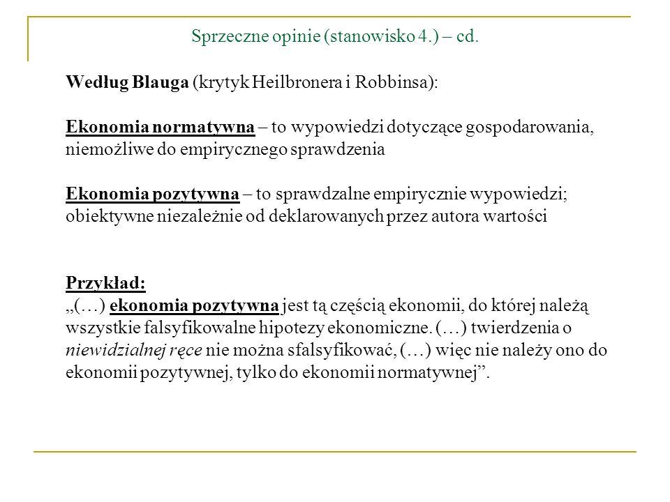 Sprzeczne opinie (stanowisko 4.) – cd. Według Blauga (krytyk Heilbronera i Robbinsa): Ekonomia normatywna – to wypowiedzi dotyczące gospodarowania, ni