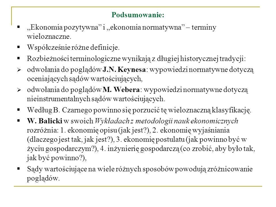 Podsumowanie: Ekonomia pozytywna i ekonomia normatywna – terminy wieloznaczne. Współcześnie różne definicje. Rozbieżności terminologiczne wynikają z d