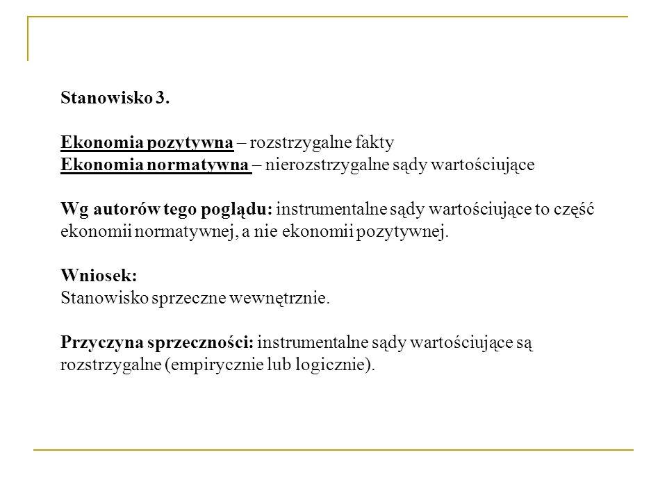 Stanowisko 3. Ekonomia pozytywna – rozstrzygalne fakty Ekonomia normatywna – nierozstrzygalne sądy wartościujące Wg autorów tego poglądu: instrumental