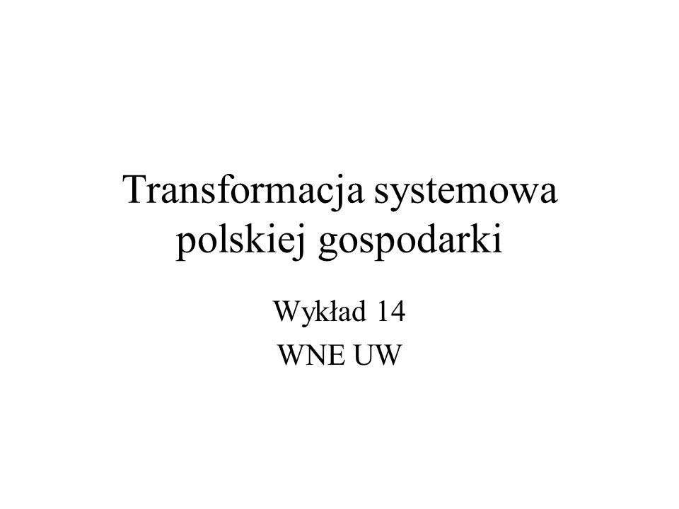 Transformacja systemowa polskiej gospodarki Wykład 14 WNE UW