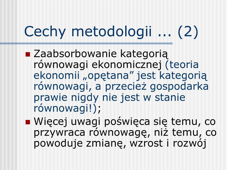 Cechy metodologii... (2) Zaabsorbowanie kategorią równowagi ekonomicznej (teoria ekonomii opętana jest kategorią równowagi, a przecież gospodarka praw