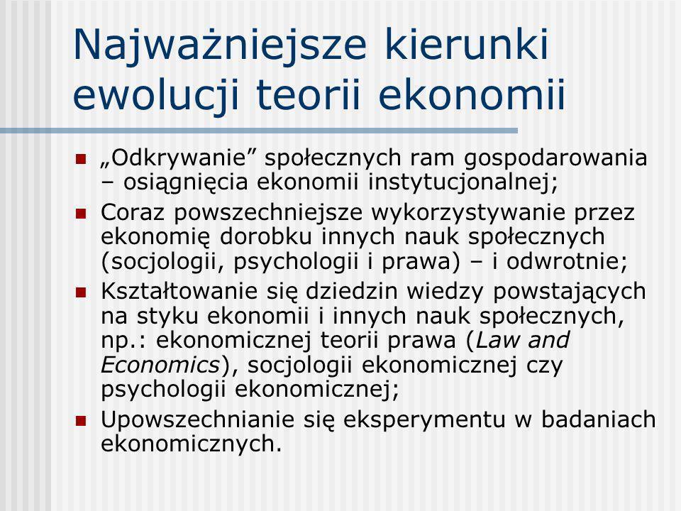 Najważniejsze kierunki ewolucji teorii ekonomii Odkrywanie społecznych ram gospodarowania – osiągnięcia ekonomii instytucjonalnej; Coraz powszechniejs