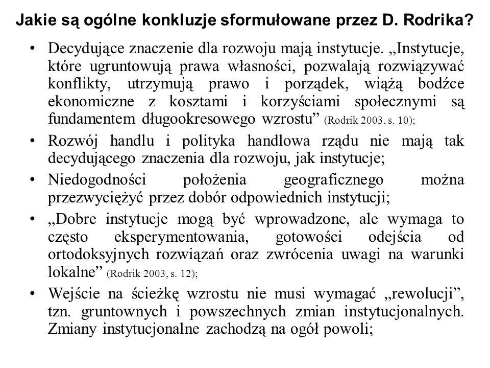 Jakie są ogólne konkluzje sformułowane przez D. Rodrika? Decydujące znaczenie dla rozwoju mają instytucje. Instytucje, które ugruntowują prawa własnoś