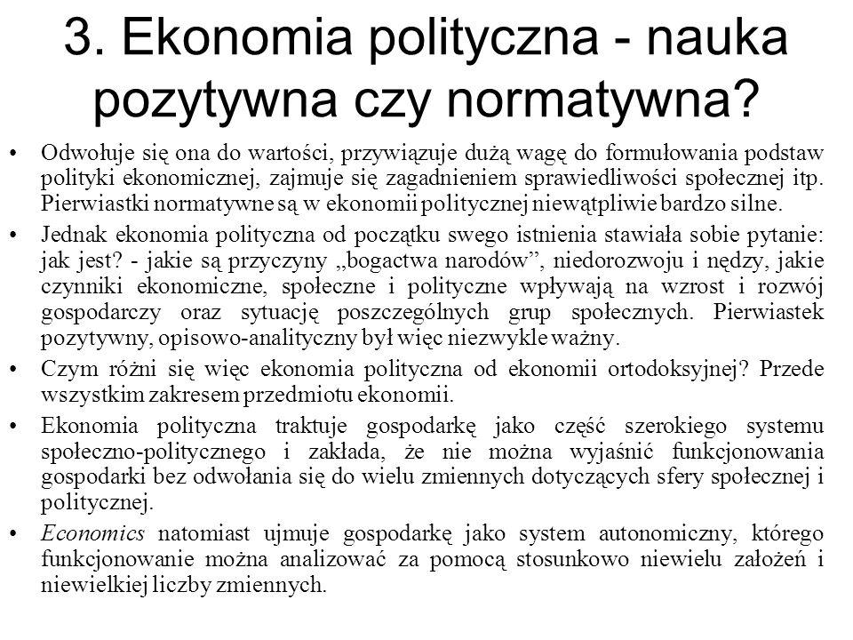 3. Ekonomia polityczna - nauka pozytywna czy normatywna? Odwołuje się ona do wartości, przywiązuje dużą wagę do formułowania podstaw polityki ekonomic