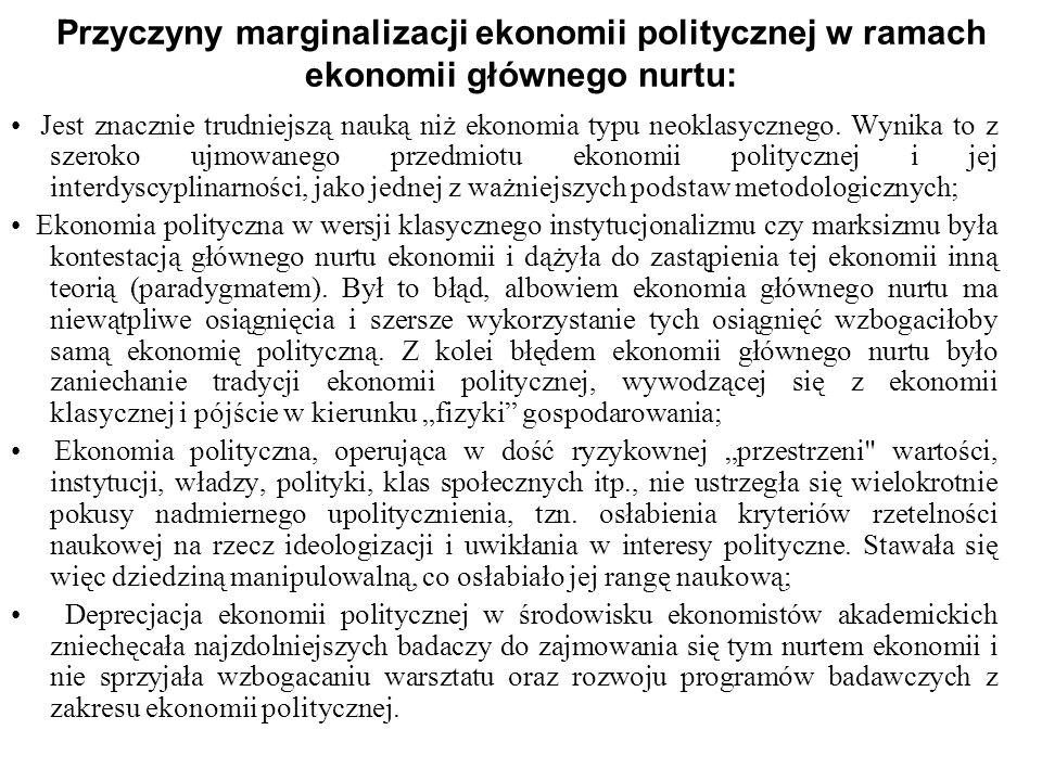 Przyczyny marginalizacji ekonomii politycznej w ramach ekonomii głównego nurtu: Jest znacznie trudniejszą nauką niż ekonomia typu neoklasycznego. Wyni