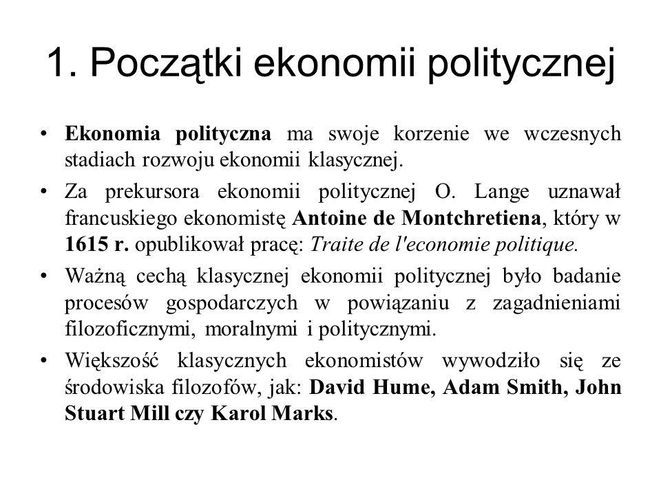 1. Początki ekonomii politycznej Ekonomia polityczna ma swoje korzenie we wczesnych stadiach rozwoju ekonomii klasycznej. Za prekursora ekonomii polit