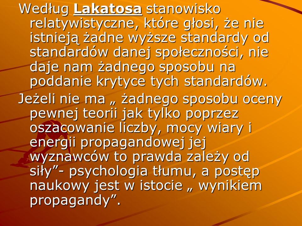 Uniwersalne kryterium oceny teorii Lakatosa wynika z jego zasady, według której metodologia naukowych programów badawczych lepiej służy jako narzędzie zbliżania się do prawdy w naszym rzeczywistym świecie niż jakakolwiek inna metodologia.