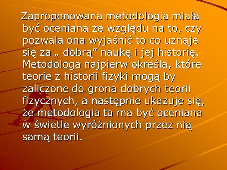 Metodologia Lakatosa uzmysławia nam, na czym polega postęp w fizyce współczesnej, nie oferuje żadnych wskazówek tym, którzy chcą przyczynić się do postępu naukowego.