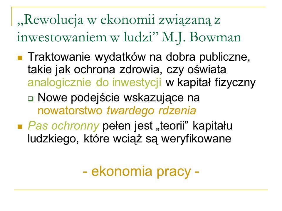 Rewolucja w ekonomii związaną z inwestowaniem w ludzi M.J. Bowman Traktowanie wydatków na dobra publiczne, takie jak ochrona zdrowia, czy oświata anal