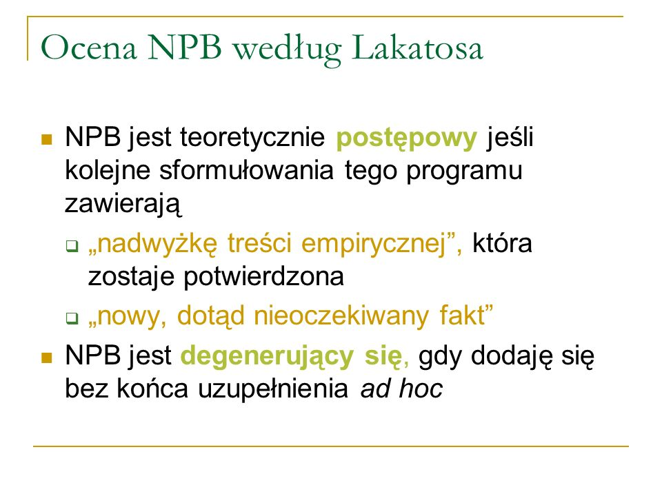 Ocena NPB według Lakatosa NPB jest teoretycznie postępowy jeśli kolejne sformułowania tego programu zawierają nadwyżkę treści empirycznej, która zosta