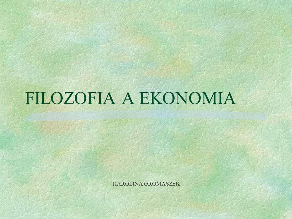 FILOZOFIA A EKONOMIA KAROLINA GROMASZEK