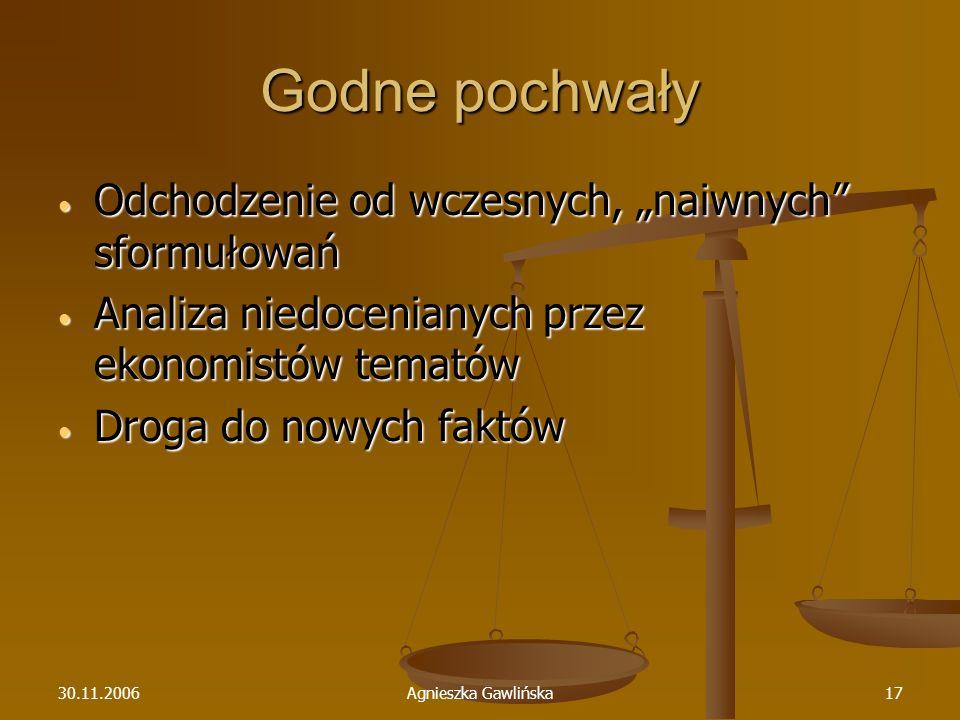 30.11.2006Agnieszka Gawlińska17 Godne pochwały Odchodzenie od wczesnych, naiwnych sformułowań Odchodzenie od wczesnych, naiwnych sformułowań Analiza n