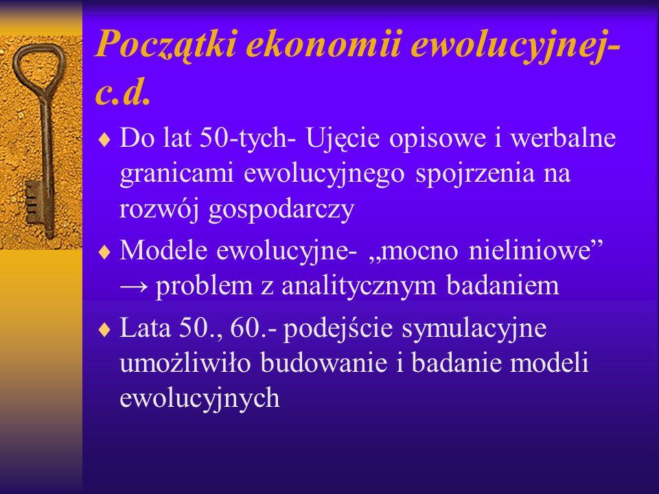 Początki ekonomii ewolucyjnej- c.d. Do lat 50-tych- Ujęcie opisowe i werbalne granicami ewolucyjnego spojrzenia na rozwój gospodarczy Modele ewolucyjn